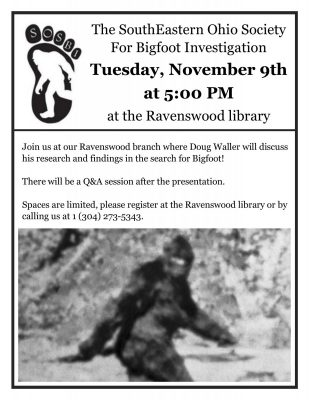 Image: logo of a silhouette of the cryptid Bigfoot within an image of a large footprint. Title text: The SouthEastern Ohio Society or Bigfoot Investigation, Tuesday November ninth at five PM at the ravenswood library; Main text: Join us at our ravenswood branch where doug waller will discuss his research and findings in the search for bigfoot! There will be a Q&A session after the presentation. Spaces are limited, please register at the Ravenswood Library or by calling us at one three oh four two seven three five three four three
