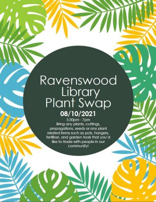 Title text: Ravenswood library plant swap 08/10/2021; Main text: 5:30 pm - 7 pm. Bring any plants, cuttings, propagations, seeds or any plant related items such as pots, hangers, fertilizer, and garden tools that you'd like to trade with people in our community!