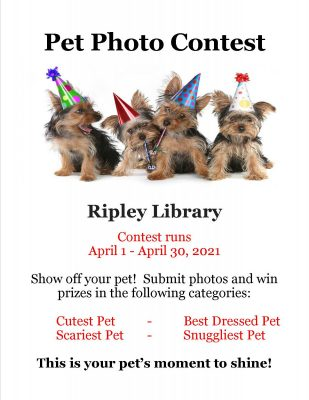 Top text: Pet photo contest. Main text: Ripley library. Contest runs April - April 30, 202. Show off your pet! Submit photos and win prizes in the following categories: Cutest pet, best-dressed pet, scariest pet, snuggliest pet. This is your pet's moment to shine!